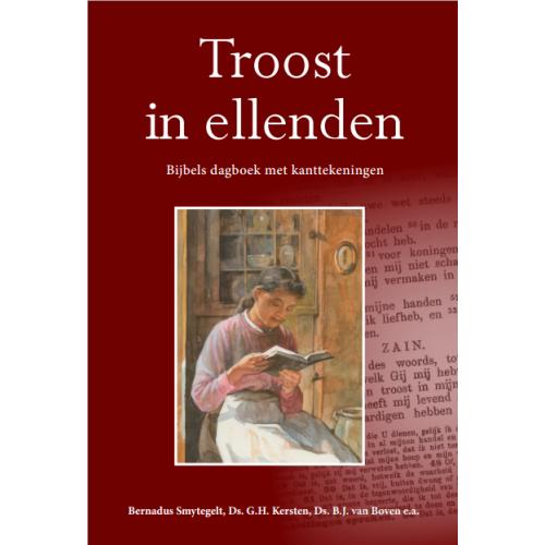 Troost in ellenden, Bijbels dagboek met kanttekeningen, B. Smytegelt, ds. GH Kersten, ds. DJ van Boven e.a.