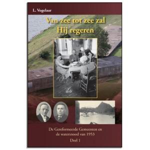 Watersnood 1953: Van zee tot zee zal Hij regeren deel 1, L. Vogelaar (op)