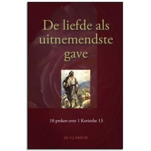 De liefde als uitnemendste gave (serie 'Gepredikte Woord' dl 1), Ds. CJ Meeuse