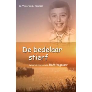 De bedelaar stierf, Uit het leven van Rens Vogelaar, W. Visser, L. Vogelaar